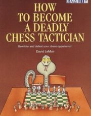16601 LeMoir, D. How to Become a Deadly Chess Tactician