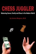 Magner, J. Chess Juggler, Balancing Career, Family and Chess in the Modern World
